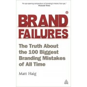 Brand Failures: The Truth about the 100 Biggest Branding Mistakes of All Time, Paperback
