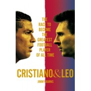 Cristiano and Leo - The Race to Become the Greatest Football Player of All Time (Burns Jimmy)(Cartonat) (9781509849123)