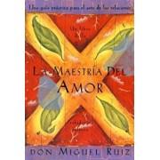 La Maestria del Amor: Un Libro de la Sabiduria Tolteca, the Mastery of Love, Spanish-Language Edition = The Mastery of Love, Paperback/Don Miguel Ruiz