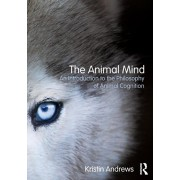 The Animal Mind: An Introduction to the Philosophy of Animal Cognition, Paperback/Kristin Andrews