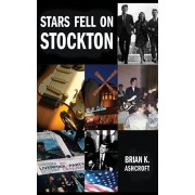 Stars Fell on Stockton. The story of The Denvers: A memoir of life in a rock band in the 1960s, Paperback/Brian K. Ashcroft