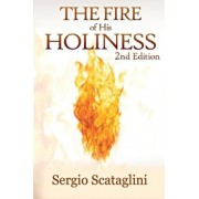 The Fire of His Holiness: Prepare Yourself to Enter Into God's Presence, Paperback/Scataglini Sergio