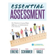 Essential Assessment: Six Tenets for Bringing Hope, Efficacy, and Achievement to the Classroom--Deepen Teachers' Understanding of Assessment, Paperback