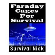 Faraday Cages For Survival: The Ultimate Beginner's Guide On What Faraday Cages Are, Why You Need One, and How To Build It, Paperback/Survival Nick
