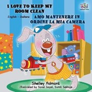 I Love to Keep My Room Clean Amo mantenere in ordine la mia camera: English Italian Bilingual Edition, Paperback/Shelley Admont