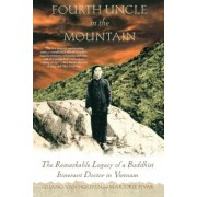 Fourth Uncle in the Mountain: The Remarkable Legacy of a Buddhist Itinerant Doctor in Vietnam, Paperback