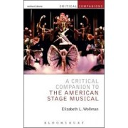 Critical Companion to the American Stage Musical, Paperback/Elizabeth L Wollman