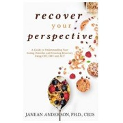 Recover Your Perspective: A Guide to Understanding Your Eating Disorder and Creating Recovery Using Cbt, Dbt, and ACT, Paperback/Janean Anderson