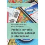 Produse Inovative In Turismul National Si International - Manuela Rozalia Gabor