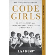 Code Girls: The Untold Story of the American Women Code Breakers of World War II, Paperback/Liza Mundy