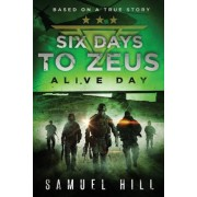 Six Days to Zeus: Alive Day (Based on a True Story), Paperback