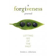 A Forgiveness Journal: Letting Go of the Past, Paperback/Kristin E. Robertson