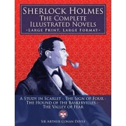 Sherlock Holmes: The Complete Illustrated Novels - Large Print, Large Format: A Study in Scarlet, the Sign of Four, the Hound of the Ba, Paperback/Sir Arthur Conan Doyle