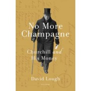 No More Champagne: Churchill and His Money, Hardcover