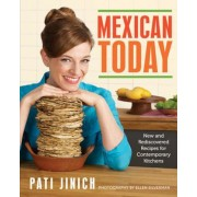 Mexican Today: New and Rediscovered Recipes for Contemporary Kitchens, Hardcover