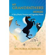 My Grandfather's Horses: A Tale of Pearls, Promises and Legendary Horses, Paperback/Victoria Auberon