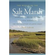 The World of the Salt Marsh: Appreciating and Protecting the Tidal Marshes of the Southeastern Atlantic Coast, Paperback/Charles Seabrook