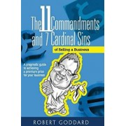 The 11 Commandments and 7 Cardinal Sins of Selling a Business: A pragmatic guide to achieving a premium price for your business, Paperback/Robert Goddard
