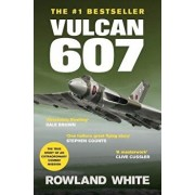 Vulcan 607: A True Military Aviation Classic, Paperback/Rowland White