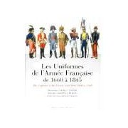 The Uniform of the French Army 1660 to 1845 Willing Paul Vernier Charles