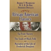 Three African-American Classics: Up from Slavery/The Souls of Black Folk/Narrative of the Life of Frederick Douglass, Paperback/W. E. B. Du Bois