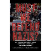 Must We Defend Nazis': Why the First Amendment Should Not Protect Hate Speech and White Supremacy, Paperback/Richard Delgado