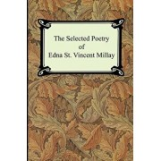 The Selected Poetry of Edna St. Vincent Millay (Renascence and Other Poems, a Few Figs from Thistles, Second April, and the Ballad of the Harp-Weaver), Paperback/Edna St Vincent Millay