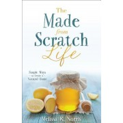 The Made-From-Scratch Life: Simple Ways to Create a Natural Home, Paperback