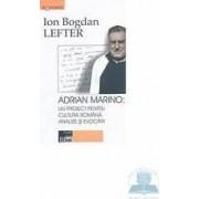 Adrian marino un proiect pentru cultura romana. Analize si evocari - Ion Bogdan Lefter