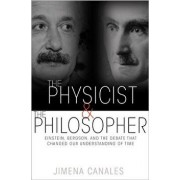 The Physicist & the Philosopher: Einstein, Bergson, and the Debate That Changed Our Understanding of Time, Paperback/Jimena Canales
