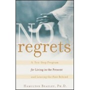 No Regrets: A Ten-Step Program for Living in the Present and Leaving the Past Behind, Paperback/Hamilton Beazley