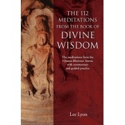 The 112 Meditations From the Book of Divine Wisdom: The meditations from the Vijnana Bhairava Tantra, with commentary and guided practice, Paperback/Lee Lyon