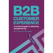 B2B Customer Experience: A Practical Guide to Delivering Exceptional CX, Paperback
