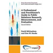A Professional and Practitioner's Guide to Public Relations Research, Measurement, and Evaluation, Second Edition, Paperback/David Michaelson