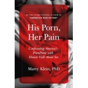 His Porn, Her Pain: Confronting America's Pornpanic with Honest Talk about Sex, Paperback
