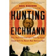 Hunting Eichmann: How a Band of Survivors and a Young Spy Agency Chased Down the World's Most Notorious Nazi, Paperback