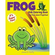 Frog Kids Coloring Book +Fun Facts about Frog & Toad: Children Activity Book for Boys & Girls Age 3-8, with 30 Super Fun Coloring Pages of Frogs, The, Paperback/Jackie D. Fluffy