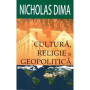 Cultura, religie si geopolitica/Nicholas Dima