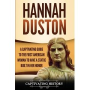 Hannah Duston: A Captivating Guide to the First American Woman to Have a Statue Built in Her Honor, Paperback/Captivating History