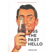 Kiss the Past Hello - 100 Years of the Coca-Cola Bottle (Bayley Stephen)(Cartonat) (9781614284437)