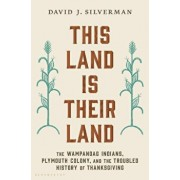 This Land Is Their Land: The Wampanoag Indians, Plymouth Colony, and the Troubled History of Thanksgiving, Hardcover/David J. Silverman