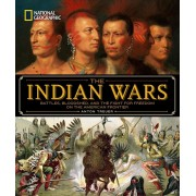 National Geographic the Indian Wars: Battles, Bloodshed, and the Fight for Freedom on the American Frontier, Hardcover