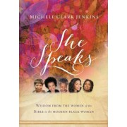 She Speaks: Wisdom from the Women of the Bible to the Modern Black Woman, Paperback