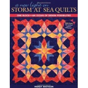 A New Light on Storm at Sea Quilts: One Block-An Ocean of Design Possibilities, Paperback
