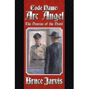 Code Name ARC Angel: The Demise of the Devil, Paperback/Bruce Jarvis