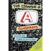 The Straight-A Conspiracy: Your Secret Guide to Ending the Stress of School and Totally Ruling the World, Paperback