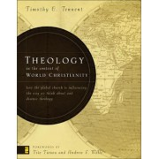 Theology in the Context of World Christianity: How the Global Church Is Influencing the Way We Think about and Discuss Theology, Hardcover