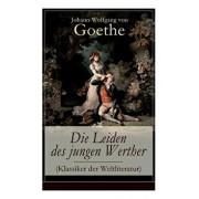 Die Leiden des jungen Werther (Klassiker der Weltliteratur): Die Geschichte einer verzweifelten Liebe, Paperback/Johann Wolfgang Von Goethe