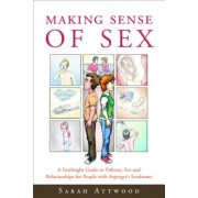Making Sense of Sex: A Forthright Guide to Puberty, Sex and Relationships for People with Asperger's Syndrome, Paperback