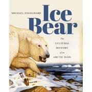 Ice Bear: The Cultural History of an Arctic Icon, Paperback/Michael Engelhard